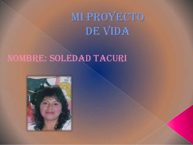Mi Proyecto de Vida Nombre: Soledad Tacuri