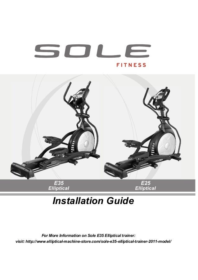 Z100 / Z300 Z500 Z700Installation GuideFor More Information on Sole E35 Elliptical trainer:visit: http://www.elliptical-ma...
