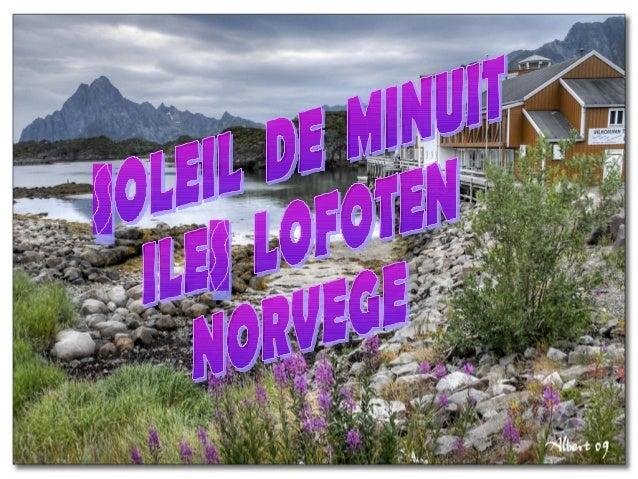 LAPONIE La Laponie, en Norvège, est le lieu idéal pour jouir de ce spectacle merveilleux de la nature. La meilleure époque...