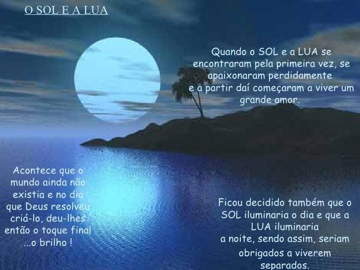 O SOL E A LUA Quando o SOL e a LUA se encontraram pela primeira vez, se apaixonaram perdidamente  e a partir daí começaram...