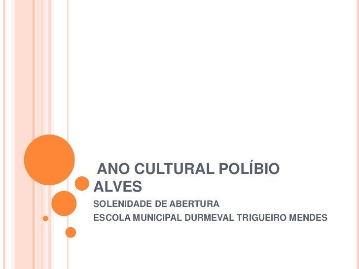 ANO CULTURAL POLÍBIO  ALVES<br />SOLENIDADE DE ABERTURA<br />ESCOLA MUNICIPAL DURMEVAL TRIGUEIRO MENDES<br />