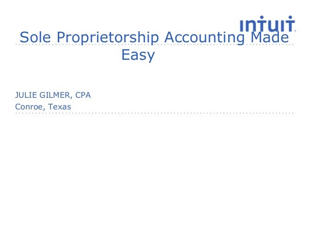 Sole Proprietorship Accounting Made Easy Conroe, Texas JULIE GILMER, CPA
