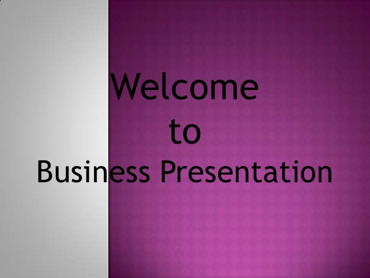 Welcome        toBusiness Presentation