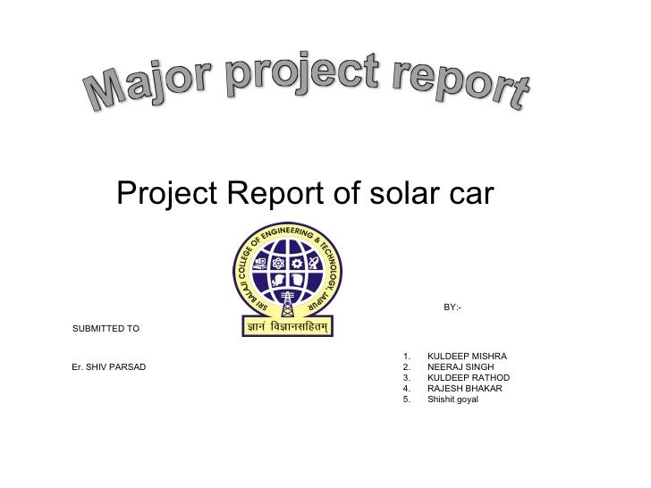 Project Report of solar car BY:- <ul><li>KULDEEP MISHRA </li></ul><ul><li>NEERAJ SINGH </li></ul><ul><li>KULDEEP RATHOD </...