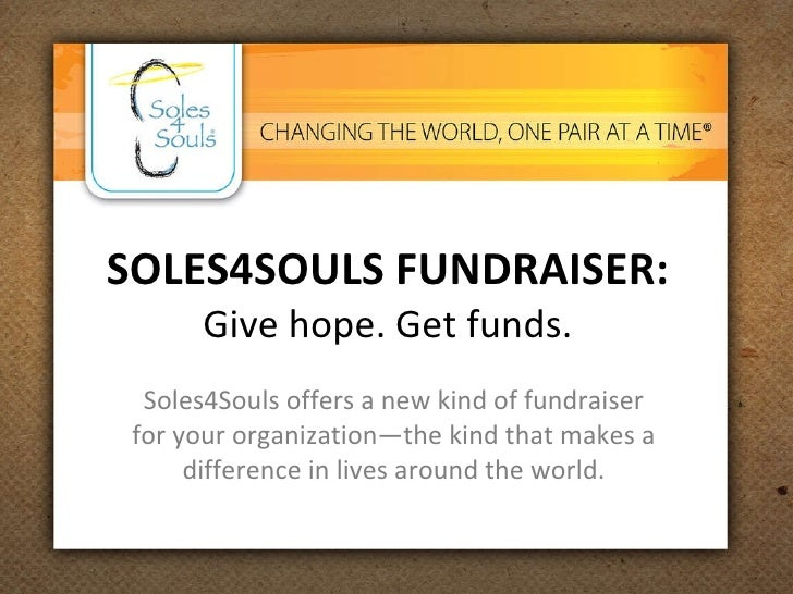 SOLES4SOULS FUNDRAISER: Give hope. Get funds. Soles4Souls offers a new kind of fundraiser for your organization—the kind t...
