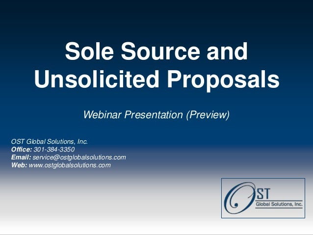 Sole Source and           Unsolicited Proposals                        Webinar Presentation (Preview)OST Global Solutions,...