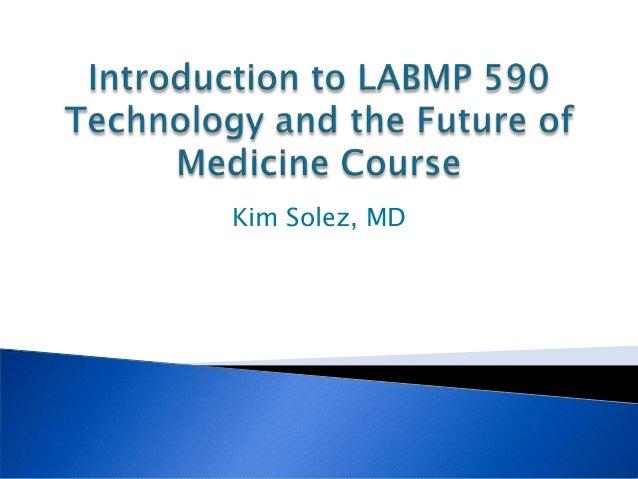 Kim Solez Intro to Tech&Future of Medicine course 5 Sept 2013