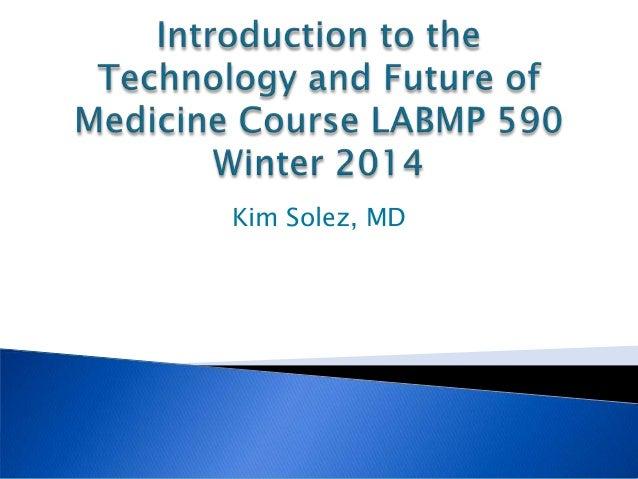Kim Solez Introduction to Tech&Future of Medicine course 7 jan 2014