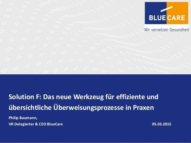 Solution F: Das neue Werkzeug für effiziente und übersichtliche Überweisungsprozesse in Praxen Philip Baumann, VR Delegier...