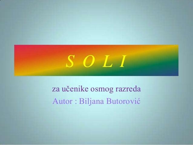 S O L I za učenike osmog razreda Autor : Biljana Butorović