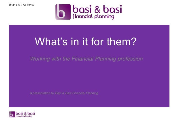 What's in it for them?                         What's in it for them?                 Working with the Financial Planning ...
