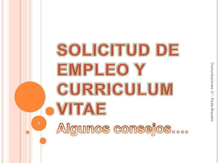 SOLICITUD DE EMPLEO Y CURRICULUM VITAE<br />Algunos consejos….<br />Comunicaciones  2° - Paola Brazeiro <br />1<br />