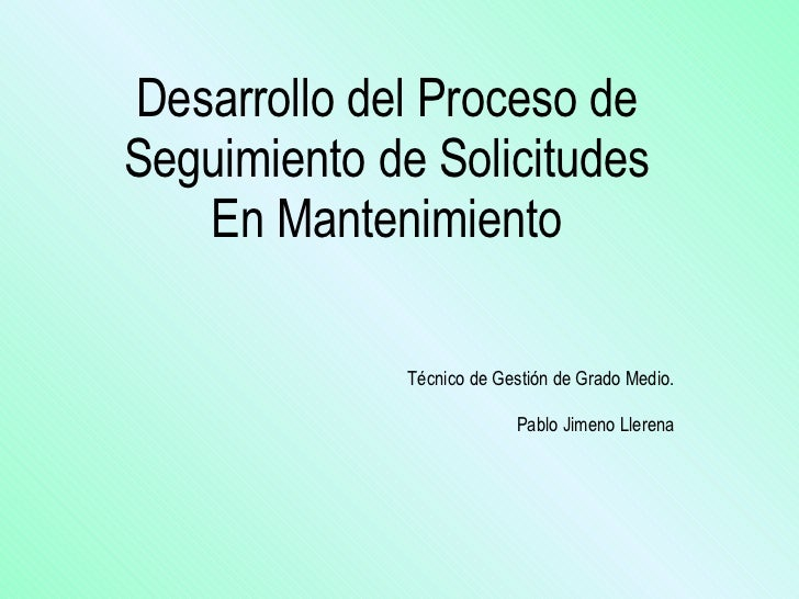 Desarrollo del Proceso de Seguimiento de Solicitudes En Mantenimiento Técnico de Gestión de Grado Medio. Pablo Jimeno Ller...