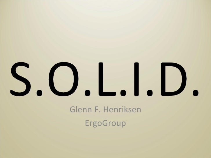 S.O.L.I.D. Glenn F. Henriksen ErgoGroup