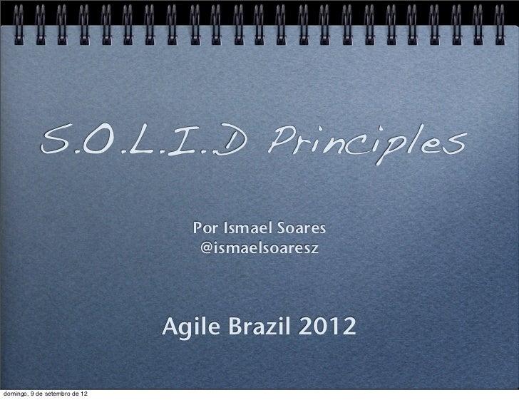 S.O.L.I..D Principles                                 Por Ismael Soares                                  @ismaelsoaresz   ...
