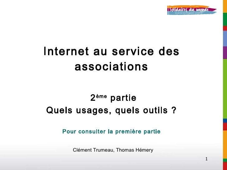 Internet au service des associations   2 ème  partie Quels usages, quels outils ? Pour consulter la première partie Clémen...