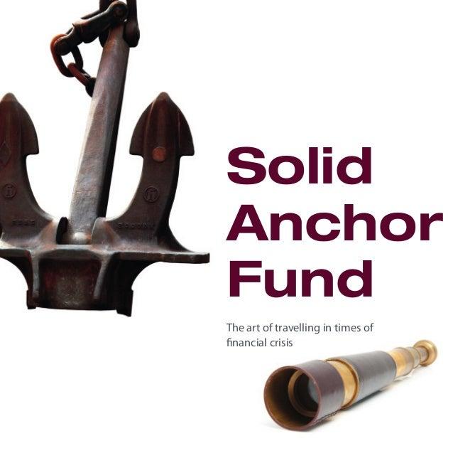 The art of travelling in times of financial crisis Solid Anchor Fund SAF_buklett_ENG.indd 1SAF_buklett_ENG.indd 1 26.09.11...