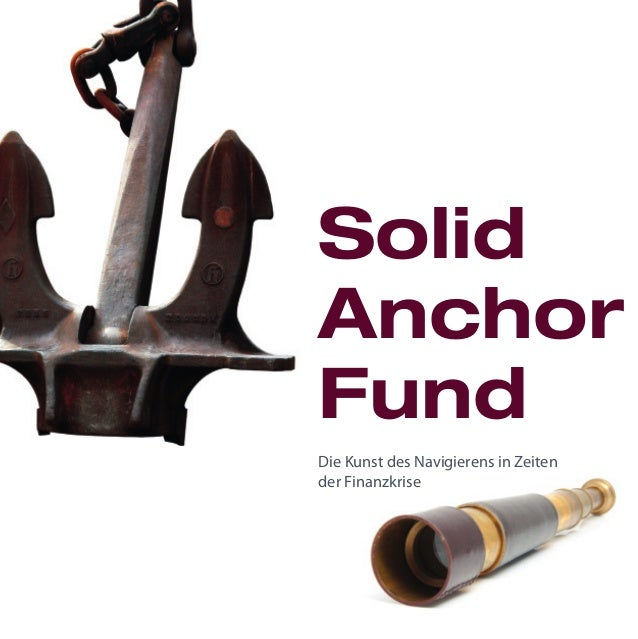 Die Kunst des Navigierens in Zeiten der Finanzkrise Solid Anchor Fund SAF_buklett_GER.indd 1SAF_buklett_GER.indd 1 26.09.1...