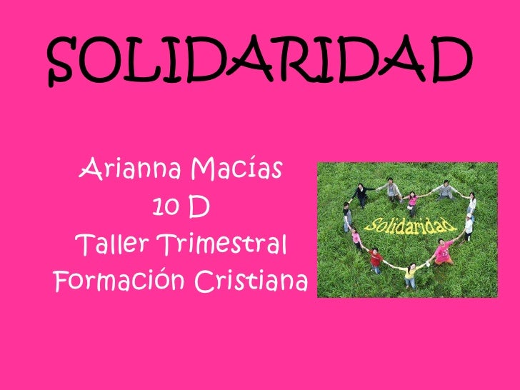 SOLIDARIDAD<br />Arianna Macías<br />10 D<br />Taller Trimestral<br />Formación Cristiana<br />