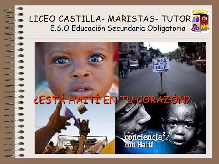 LICEO CASTILLA- MARISTAS- TUTORÍA    E.S.O Educación Secundaria Obligatoria ¿ESTÁ HAITÍ EN TU CORAZÓN?