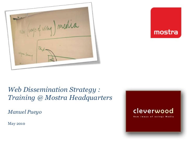 Web Dissemination Strategy : <br />Training @ Mostra Headquarters<br />Manuel Pueyo<br />May 2010<br />
