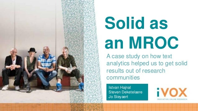 Solid asan MROCA case study on how textanalytics helped us to get solidresults out of researchcommunitiesIstvan HajnalStev...