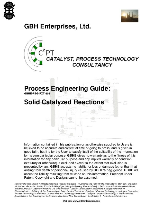 GBH Enterprises, Ltd.  Process Engineering Guide: GBHE-PEG-RXT-808  Solid Catalyzed Reactions  Information contained in th...