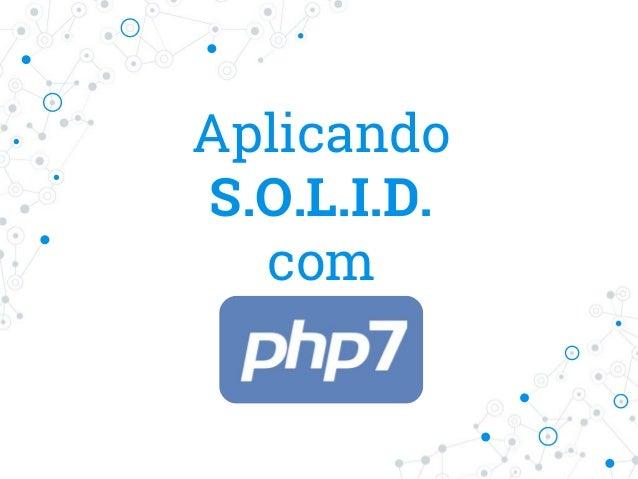 Aplicando S.O.L.I.D. com PHP7