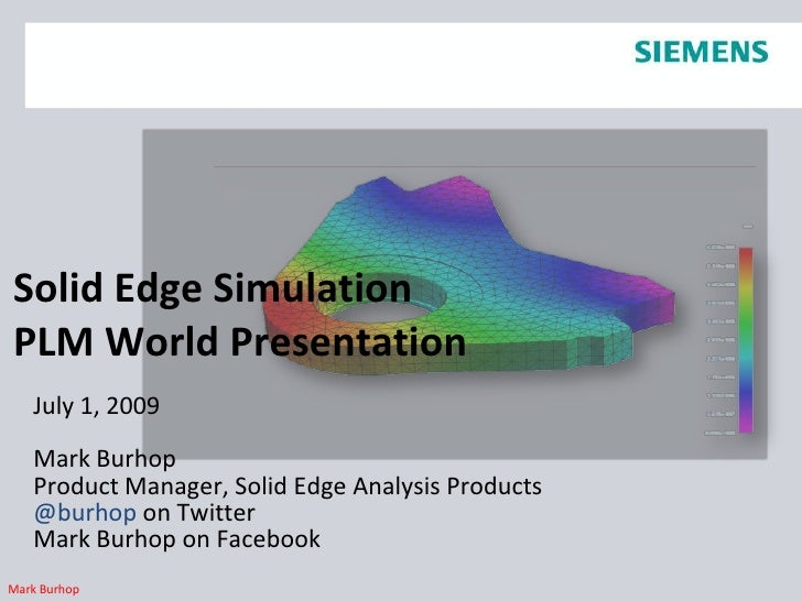 Solid Edge SimulationPLM World Presentation<br />July 1, 2009<br />Mark Burhop<br />Product Manager, Solid Edge Analysis P...