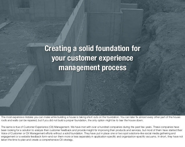 Creating a solid foundation for your customer experience management process The most expensive mistake you can make while ...