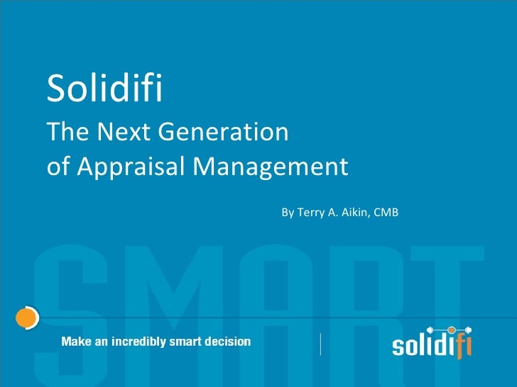 Solidifi  The Next Generation  of Appraisal Management By Terry A. Aikin, CMB