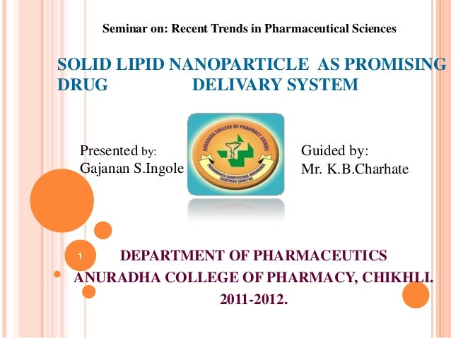 SOLID LIPID NANOPARTICLE AS PROMISING DRUG DELIVARY SYSTEM DEPARTMENT OF PHARMACEUTICS ANURADHA COLLEGE OF PHARMACY, CHIKH...