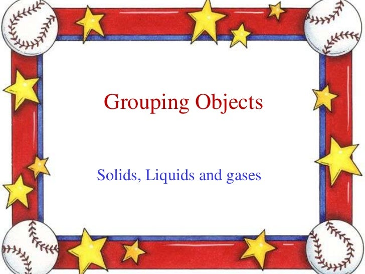 Grouping ObjectsSolids, Liquids and gases