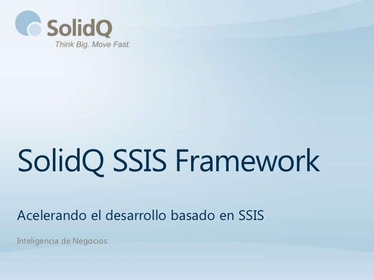 SolidQ SSIS FrameworkAcelerando el desarrollo basado en SSISInteligencia de Negocios