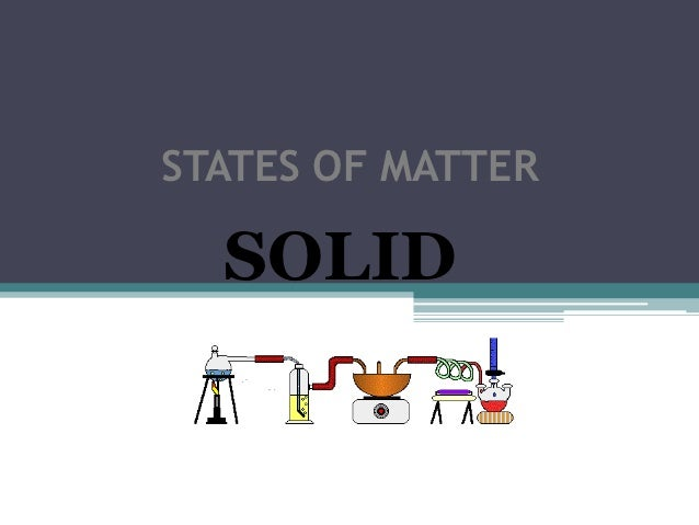 STATES OF MATTER  SOLID