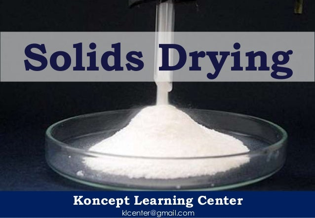 Solids Drying  Koncept Learning Center klcenter@gmail.com