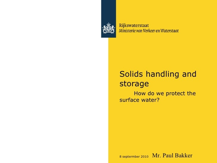 Solids handling and storage  How do we protect the surface water? Mr. Paul Bakker