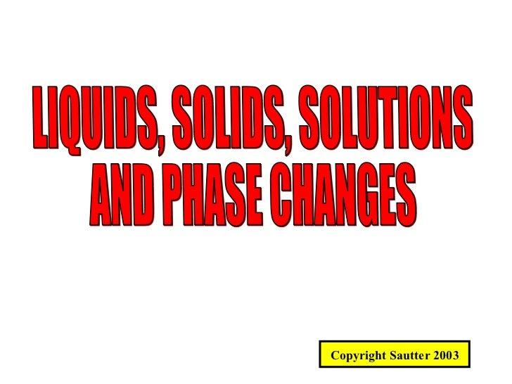 Properties of Solids  & Liquids