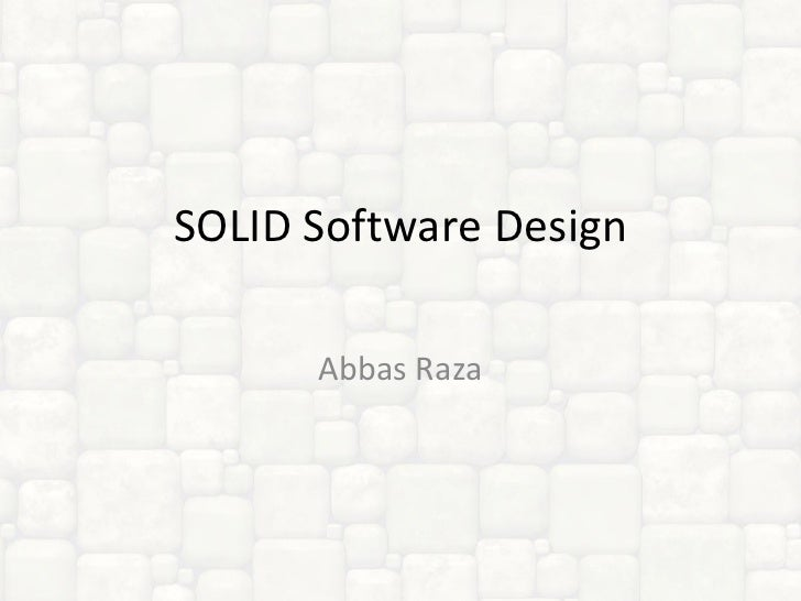 SOLID Software Design Abbas Raza