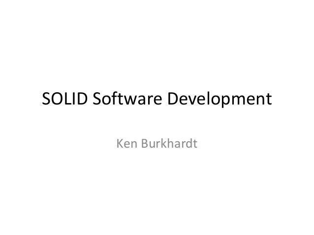 SOLID Software Development Ken Burkhardt
