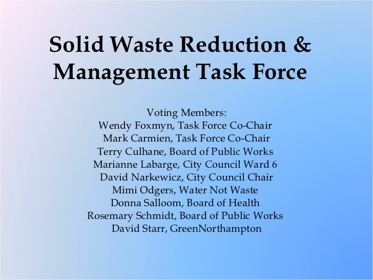 Solid Waste Reduction & Management Task Force Voting Members: Wendy Foxmyn, Task Force Co-Chair  Mark Carmien, Task Force ...