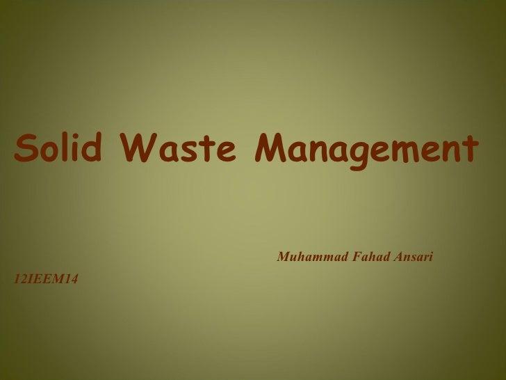 Solid Waste Management            Muhammad Fahad Ansari12IEEM14