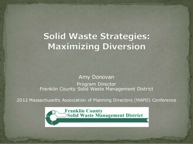 Amy DonovanProgram DirectorFranklin County Solid Waste Management District2012 Massachusetts Association of Planning Direc...