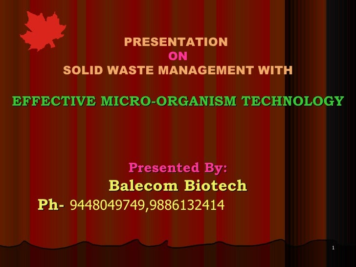 PRESENTATION  ON SOLID WASTE MANAGEMENT WITH EFFECTIVE MICRO-ORGANISM TECHNOLOGY Presented By: Balecom Biotech Ph-  944804...