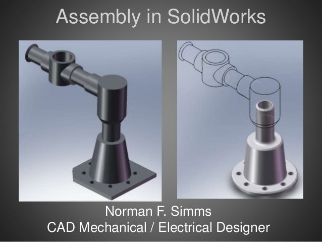 Assembly in SolidWorks Norman F. Simms CAD Mechanical / Electrical Designer