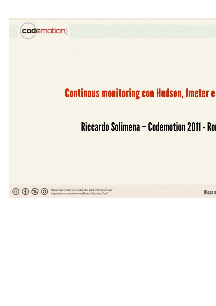 Continous monitoring con Hudson, Jmeter e iPhone    Riccardo Solimena – Codemotion 2011 - Roma                            ...
