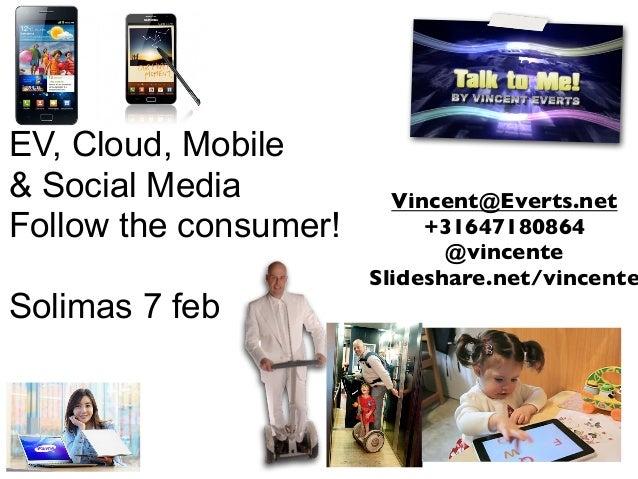 EV, Cloud, Mobile& Social Media           Vincent@Everts.netFollow the consumer!        +31647180864                      ...