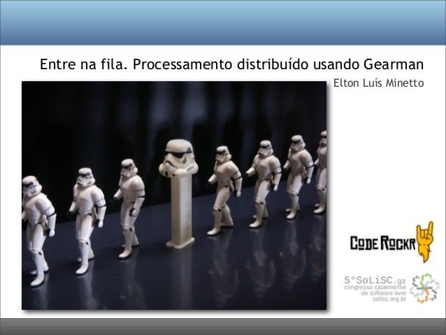 Entre na fila. Processamento distribuído usando Gearman Elton Luís Minetto