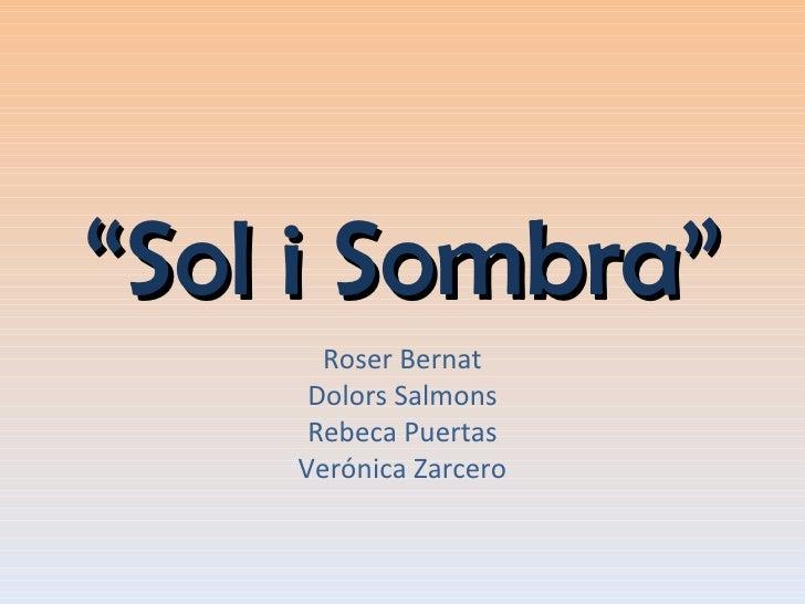 """ Sol i Sombra"" Roser Bernat Dolors Salmons Rebeca Puertas Verónica Zarcero"