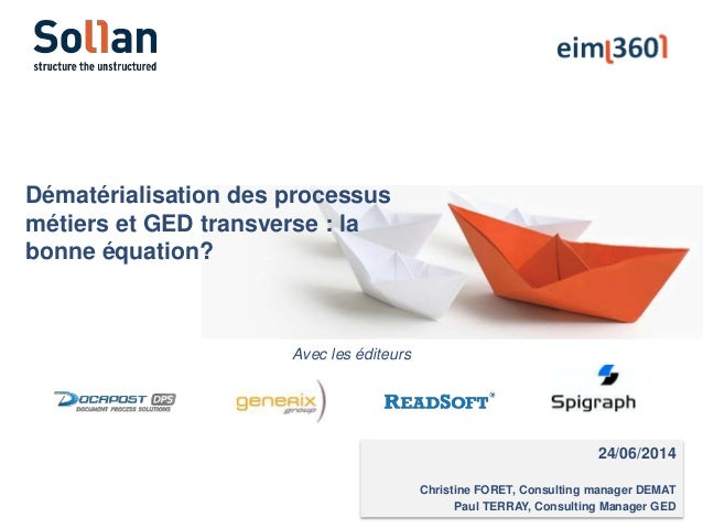 24/06/2014 Christine FORET, Consulting manager DEMAT Paul TERRAY, Consulting Manager GED Dématérialisation des processus m...